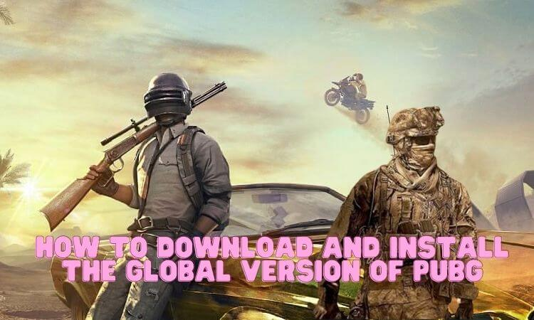 How to Download and Install the Global Version of PUBG